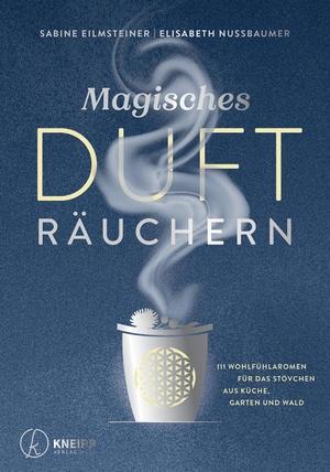 Eilmsteiner, Sabine / Elisabeth Nussbaumer. Magisches Dufträuchern - 111 Wohlfühlaromen für das Stövchen aus Küche, Garten und Wald. Kneipp Verlag, 2021.