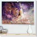 Pferde zum Träumen (Premium, hochwertiger DIN A2 Wandkalender 2022, Kunstdruck in Hochglanz)