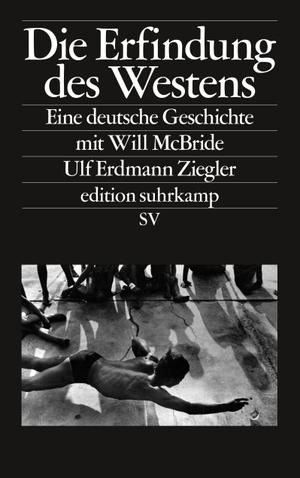 Ulf Erdmann Ziegler / Will McBride. Die Erfindung des Westens - Eine deutsche Geschichte mit Will McBride. Suhrkamp, 2019.
