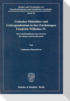 Gotisches Mittelalter und Gottesgnadentum in den Zeichnungen Friedrich Wilhelms IV