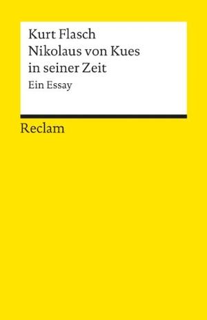 Kurt Flasch. Nikolaus von Kues in seiner Zeit - Ein Essay. Reclam, Philipp, 2004.