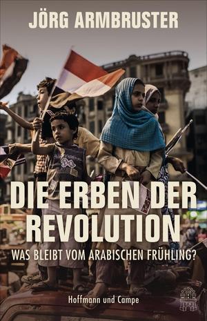 Armbruster, Jörg. Die Erben der Revolution - Was