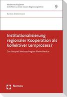Institutionalisierung regionaler Kooperation als kollektiver Lernprozess?