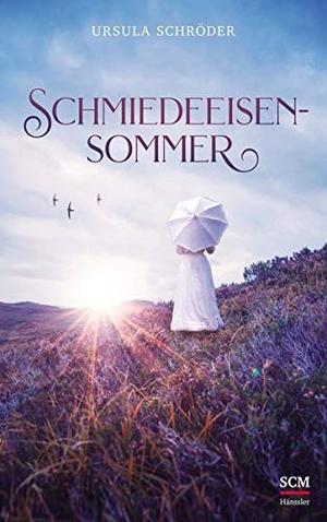 Ursula Schröder. Schmiedeeisensommer. SCM Hänssl