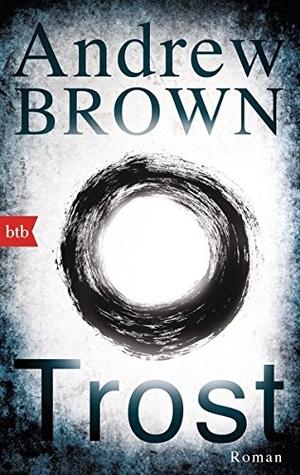 Andrew Brown / Mechthild Barth. Trost - Roman. btb, 2016.
