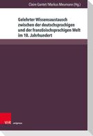 Gelehrter Wissensaustausch zwischen der deutschsprachigen und der französischsprachigen Welt im 18. Jahrhundert
