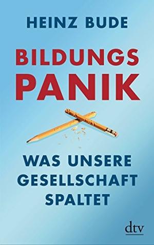 Heinz Bude. Bildungspanik - Was unsere Gesellschaft spaltet. dtv Verlagsgesellschaft, 2013.