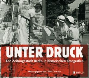 Ohmann, Oliver (Hrsg.). Unter Druck - Die Zeitungs