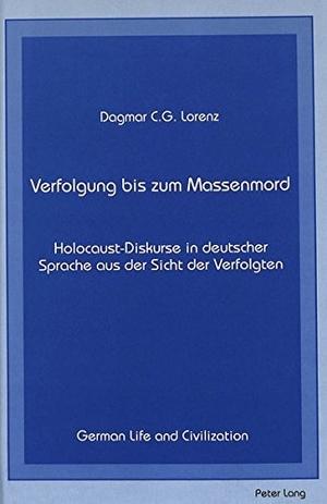 Lorenz, Dagmar C. G.. Verfolgung bis zum Massenmor