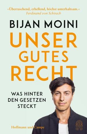 Moini, Bijan. Unser gutes Recht - Was hinter den Gesetzen steckt. Hoffmann und Campe Verlag, 2021.