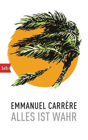 Emmanuel Carrère. Alles ist wahr. btb, 2015.