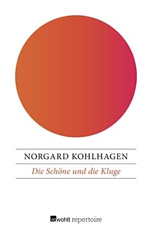 Kohlhagen, Norgard. Die Schöne und die Kluge - Schwestern oder Immer nur die Hälfte vom Glück. Rowohlt Repertoire, 2018.