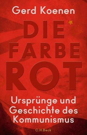 Gerd Koenen. Die Farbe Rot - Ursprünge und Geschichte des Kommunismus. C.H.Beck, 2017.