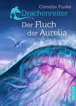 Funke, Cornelia. Drachenreiter - Der Fluch der Aurelia. Dressler Cecilie, 2021.