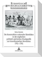 Die Konstruktion nationaler Identitäten in der englischen politisch-satirischen Druckgrafik zur Amerikanischen Revolution 1763-1783