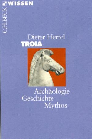 Dieter Hertel. Troia - Archäologie, Geschichte, Mythos. C.H.Beck, 2008.