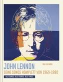 John Lennon. Seine Songs komplett von 1969-1980. Alle Songs. Alle Stories. Alle Lyrics.