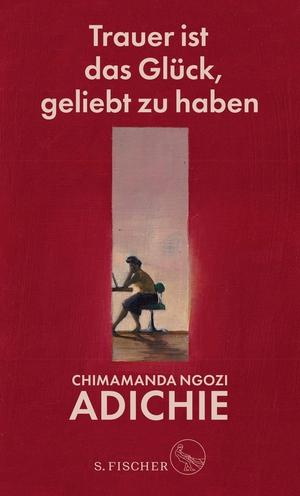 Adichie, Chimamanda Ngozi. Trauer ist das Glück, geliebt zu haben. FISCHER, S., 2021.