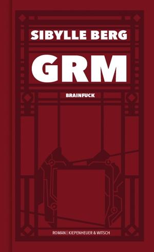 Sibylle Berg. GRM - Brainfuck. Roman. Kiepenheuer & Witsch, 2019.
