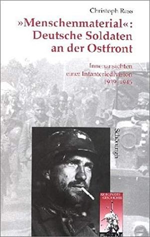 """Christoph Rass. """"Menschenmaterial"""": Deutsche Soldaten an der Ostfront - Innenansichten einer Infranteriedivision 1939-1945. Verlag Ferdinand Schöningh, 2003."""
