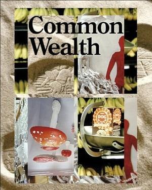 Morgan, Jessica. Common Wealth. TATE PUBN, 2004.