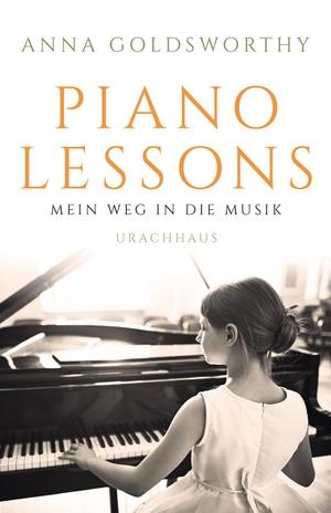Anna Goldsworthy / Dieter Fuchs. Piano Lessons - Mein Weg in die Musik. Urachhaus, 2019.