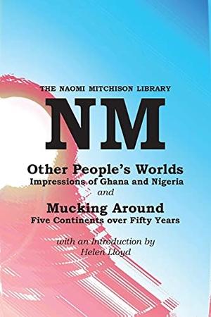 Mitchison, Naomi. Other People's Worlds,  and Mucking Around. Kennedy & Boyd, 2021.