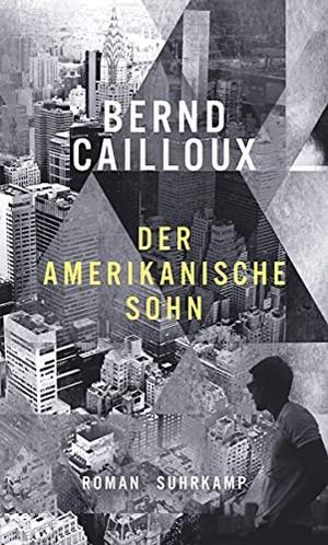 Bernd Cailloux. Der amerikanische Sohn - Roman. Su