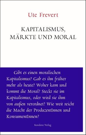 Ute Frevert. Kapitalismus, Märkte und Moral. Residenz, 2019.