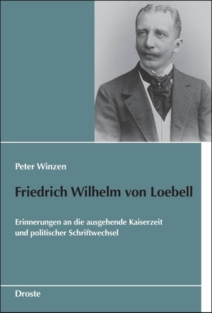Peter Winzen. Friedrich Wilhelm von Loebell - Erinnerungen an die ausgehende Kaiserzeit und politischer Schriftwechsel. Droste Verlag, 2016.