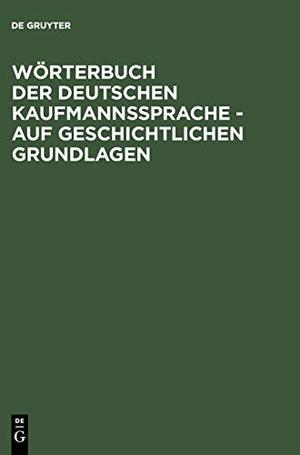 Schirmer, Alfred. Wörterbuch der deutschen Kaufmannssprache - auf geschichtlichen Grundlagen. De Gruyter, 1991.