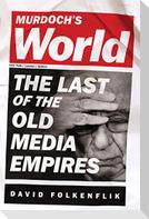Murdoch's World (Intl PB Ed): The Last of the Old Media Empires