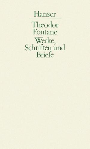 Theodor Fontane / Walter Keitel / Helmuth Nürnberger. Werke, Schriften und Briefe - 1. Abteilung, Band I. Hanser, Carl, 1990.