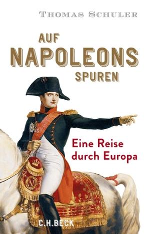 Thomas Schuler. Auf Napoleons Spuren - Eine Reise durch Europa. C.H.Beck, 2019.
