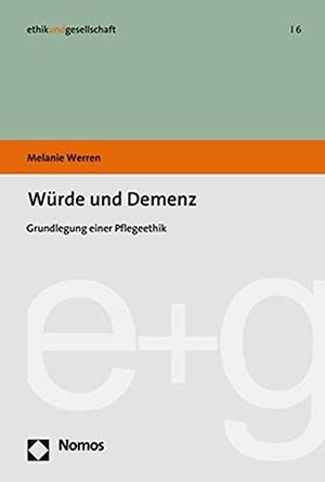 Melanie Werren. Würde und Demenz - Grundlegung einer Pflegeethik. Nomos, 2019.