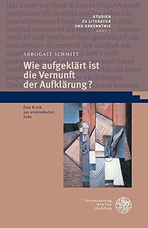 Arbogast Schmitt. Wie aufgeklärt ist die Vernunft der Aufklärung? - Eine Kritik aus aristotelischer Sicht. Universitätsverlag Winter GmbH Heidelberg, 2016.