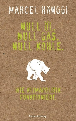 Hänggi, Marcel. Null Öl. Null Gas. Null Kohle. -
