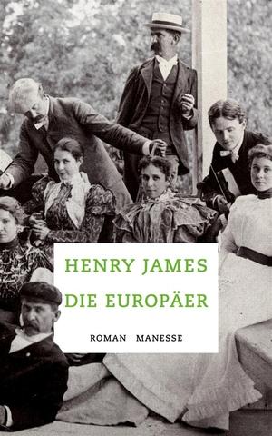 Henry James / Gustav Seibt / Andrea Ott. Die Europäer - Roman. Manesse, 2015.