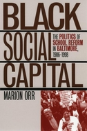 Black Social Capital: The Politics of School Reform in Baltimore, 1986-1999