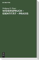 Widerspruch - Identität - Praxis