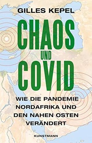 Kepel, Gilles. Chaos und Covid - Wie die Pandemie Nordafrika und den Nahen Osten verändert. Kunstmann Antje GmbH, 2021.