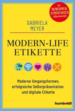 Gabriela Meyer. Modern-Life-Etikette - Moderne Umgangsformen, erfolgreiche Selbstpräsentation und digitale Etikette. humboldt, 2020.
