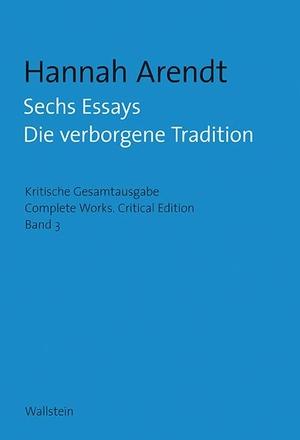 Hannah Arendt / Barbara Hahn Hahn / Barbara Breysach / Christian Pischel. Sechs Essays - Die verborgene Tradition. Wallstein, 2019.