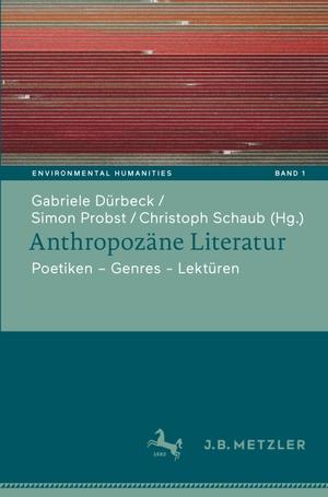 Dürbeck, Gabriele / Simon Probst et al (Hrsg.). Anthropozän-Literatur - Poetiken - Themen - Lektüren. Springer-Verlag GmbH, 2021.