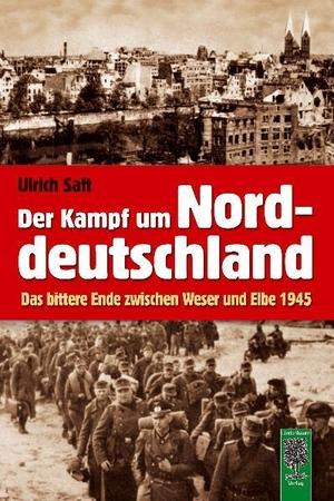 Saft, Ulrich. Der Kampf um Norddeutschland - Das b
