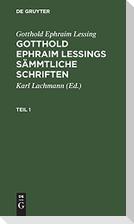Gotthold Ephraim Lessing: Gotthold Ephraim Lessings Sämmtliche Schriften. Teil 1