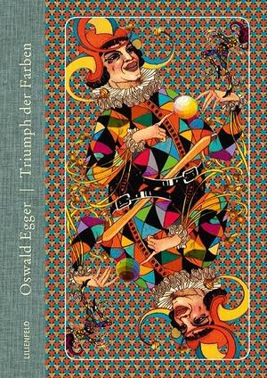 Oswald Egger. Triumph der Farben. Lilienfeld Verlag, 2019.