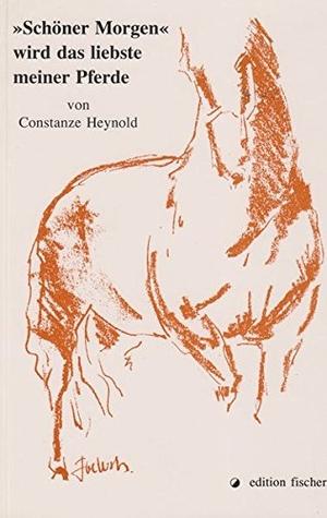 Heynold, Constanze. Schöner Morgen wird das liebste meiner Pferde. R.G.Fischer Verlag GmbH, 1995.