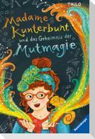 Madame Kunterbunt, Band 1: Madame Kunterbunt und das Geheimnis der Mutmagie