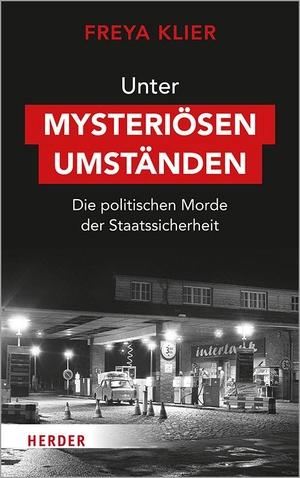 Klier, Freya. Unter mysteriösen Umständen - Die politischen Morde der Staatssicherheit. Herder Verlag GmbH, 2021.